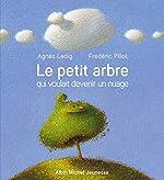 Le petit arbre qui voulait devenir un nuage d'Agnès Ledig