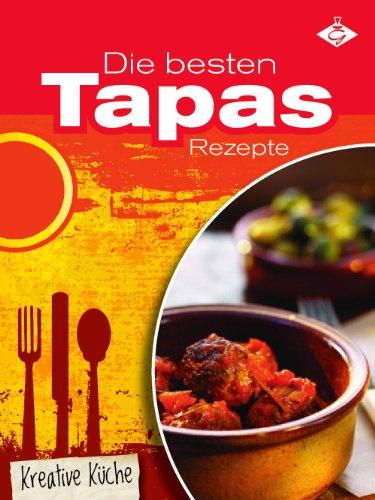 Die besten Tapas-Rezepte (Kreative Küche 1)
