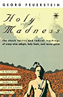 Holy Madness: The Shock Tactics and Radical Teachings of Crazy-Wise Adepts, Holy Fools, and Rascal Gurus