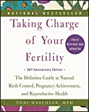 Taking Charge of Your Fertility, 20th Anniversary Edition: The Definitive Guide to Natural Birth Control, Pregnancy Achievement, and Reproductive Health - Toni Weschler
