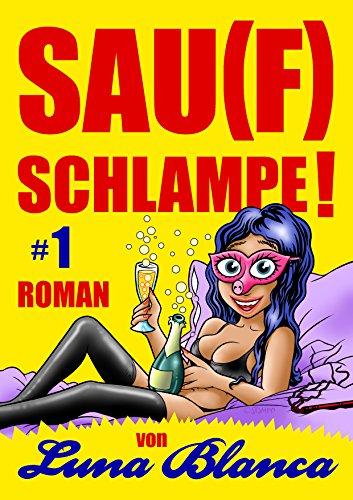 Sau(f)schlampe! #1: Roman von Luna Blanca (German Edition)