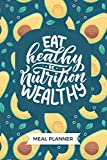 Meal Planner (Quote Cover Eat Healthy Be Nutrition Wealthy): Meal Planner Weekly Menu Planner with Grocery List