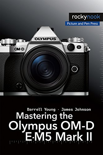 Mastering the Olympus OM-D E-M5 Mark II (The Mastering Camera Guide Series)