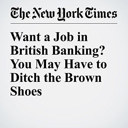 Want a Job in British Banking? You May Have to Ditch the Brown Shoes cover art