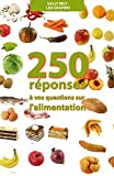 250 réponses à vos questions sur l'alimentation - Son histoire, sa science, son folklore...