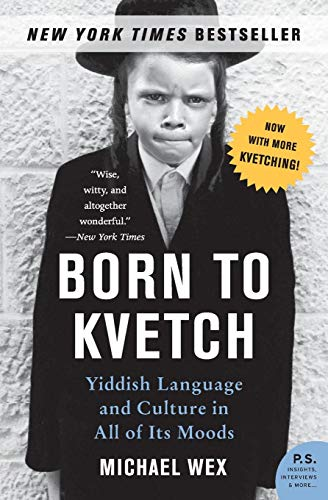 Compare Textbook Prices for Born to Kvetch: Yiddish Language and Culture in All of Its Moods P.S Reprint Edition ISBN 9780061132179 by Wex, Michael
