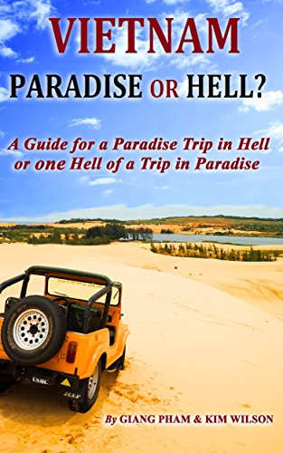 Vietnam: Paradise or Hell?: A Guide for a Paradise Trip in Hell Or one Hell of a Trip in Paradise (English Edition)