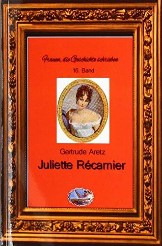 Frauen, die Geschichte schrieben: Juliette Récamier (Bebildert)