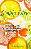 Simply Citrus Cookbook: 60 Super #Delish Citrus Recipes (60 Super Recipes Book 2)