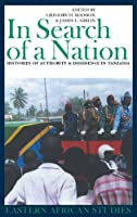 In Search of a Nation: Histories of Authority and Dissidence in Tanzania (Eastern African Studies)