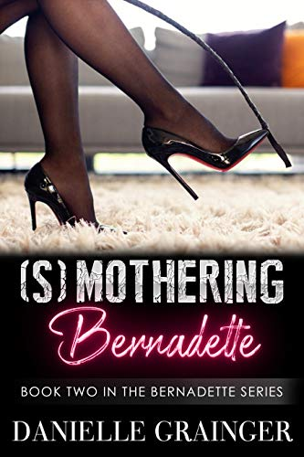 (S)mothering Bernadette: Book Two in the Bernadette Series (English Edition)