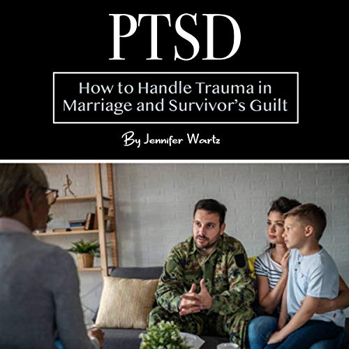 PTSD: How to Handle Trauma in Marriage and Survivor's Guilt  By  cover art