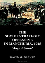 The Soviet Strategic Offensive in Manchuria, 1945: 'August Storm': Vol 1