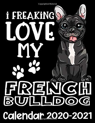 I Freaking Love My French Bulldog Calendar 2020 - 2021: Cute Black Frenchie Dog Calendar Cover - Appointment Planner And Organizer Journal July 2020 - December 2021 Calendar Notebook