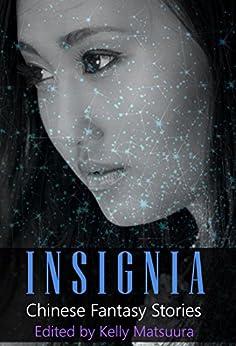 Insignia: Chinese Fantasy Stories (The Insignia Series (Vol1-10)) by [Joyce Chng, Holly Kench, David Jon Fuller, L Chan, Kelly Matsuura]
