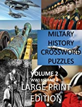 Military History Crossword Puzzles: Large Print Edition: Volume 2: WW1 to Iraq 1: Large Print Crosswords for Seniors, History Lovers