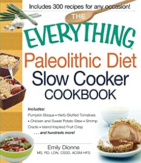 The Everything Paleolithic Diet Slow Cooker Cookbook: Includes Pumpkin Bisque, Herb-Stuffed Tomatoes, Chicken and Sweet Potato Stew, Shrimp Creole, Island-Inspired Fruit Crisp and hundreds more!