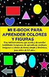 MI E-BOOK PARA APRENDER COLORES Y FIGURAS: Una útil herramienta que ayuda a desarrollar habilidades tempranas de aprendizaje mediante imágenes y colores de forma simple y dinámica