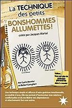 La Technique des petits Bonshommes Allumettes ! de Lucie Bernier