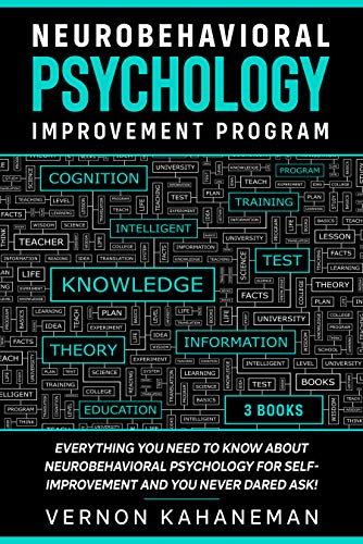 NEUROBEHAVIORAL PSYCHOLOGY IMPROVEMENT PROGRAM: Everything you need to know about Neurobehavioral  Psychology for self-improvement  and you never dared ask!