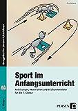 Sport im Anfangsunterricht: Anleitungen, Materialien und 40 Stundenbilder für die 1. Klasse - Jörn Herbers