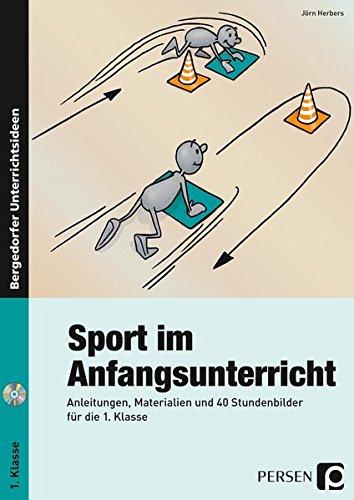Sport im Anfangsunterricht: Anleitungen, Materialien und 40 Stundenbilder für die 1. Klasse
