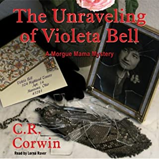 The Unraveling of Violeta Bell     A Morgue Mama Mystery              By:                                                                                                                                 C. R. Corwin                               Narrated by:                                                                                                                                 Lorna Raver                      Length: 8 hrs and 55 mins     229 ratings     Overall 3.4