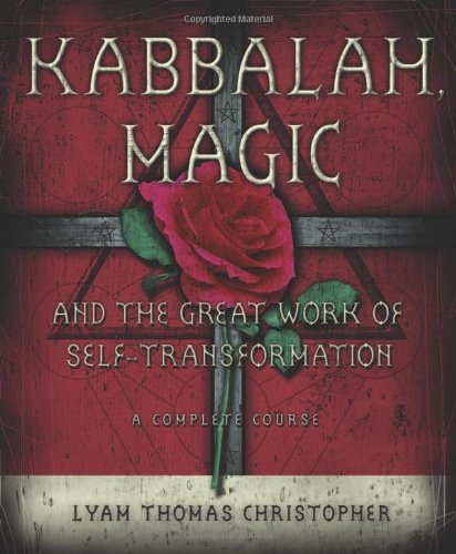 Kabbalah, Magic & the Great Work of Self Transformation: A Complete Course (English Edition)