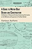 A Guide to Motor Boat Design and Construction - A Collection of Historical Articles Containing Information on the Methods and Equipment of the Boat Builder (English Edition)