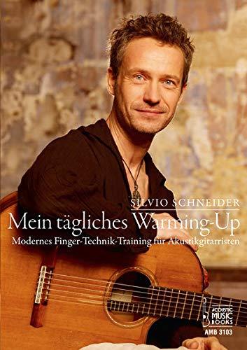 Mein tägliches Warming Up.: Modernes Finger-Technik-Training für Akustikgitarristen