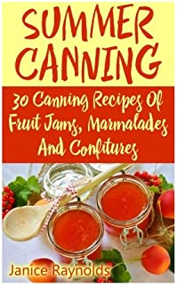 Summer Canning: 30 Canning Recipes Of Fruit Jams, Marmalades And Confitures: (Confiture Pot, Preserving Italy)