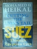 Cutting the Lion's Tail: Suez Through Egyptian Eyes