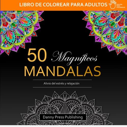LIBRO DE COLOREAR PARA ADULTOS   50 Magníficos Mandalas   Alivio del estrés y relajación   Edición para zurdos: Libro de Colorear Antiestrés para Adultos
