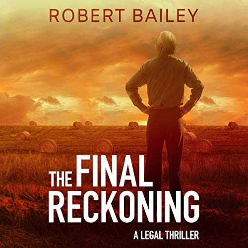 The Final Reckoning     McMurtrie and Drake Legal Thrillers, Book 4              By:                                                                                                                                 Robert Bailey                               Narrated by:                                                                                                                                 Eric G. Dove                      Length: 9 hrs and 59 mins     1 rating     Overall 5.0