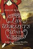 Lady Worsley's Whim: The divorce that Scandalised Georgian England by Hallie Rubenhold (2008-12-16)