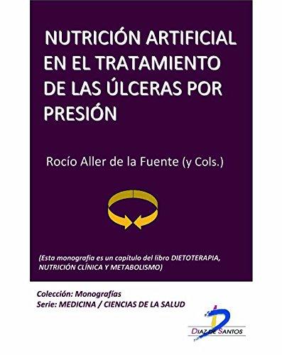Nutrición artificial en el tratamiento de las ulceras por presión (Este capítulo pertenece al libro Dietoterapia, nutrición clínica y metabolismo)