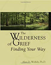 The Wilderness of Grief: Finding Your Way (Understanding Your Grief)