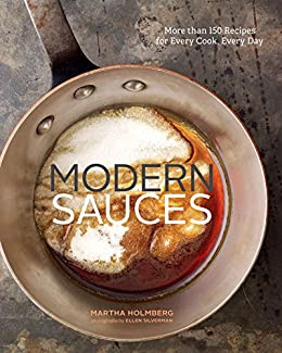 Modern Sauces: More than 150 Recipes for Every Cook, Every Day by [Martha Holmberg, Ellen Silverman]