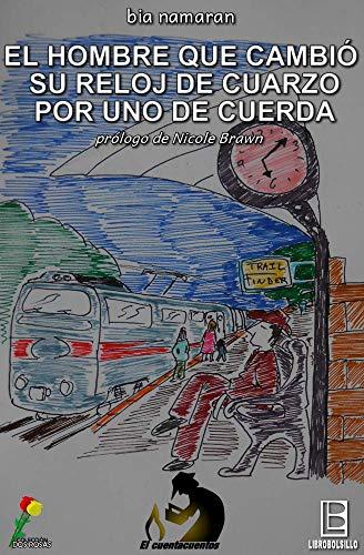 El hombre que cambió su reloj de cuarzo por uno de cuerda (Spanish Edition)