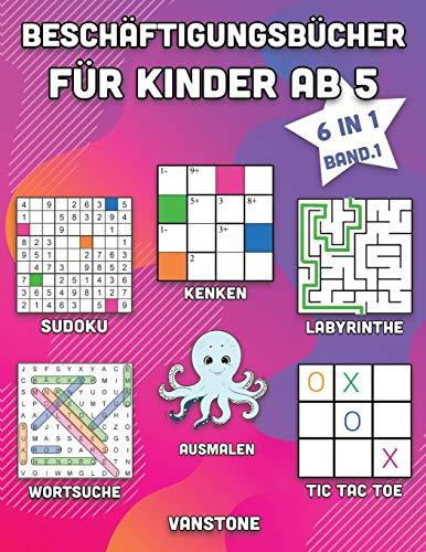 Beschäftigungsbücher für Kinder ab 5: 6 in 1 - Wortsuche, Sudoku, Ausmalen, Labyrinthe, KenKen & Tic Tac Toe (Band. 1)