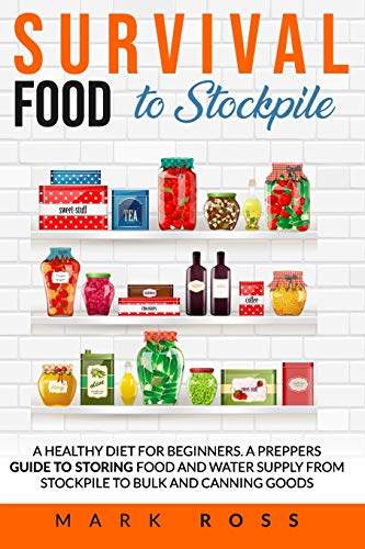 Survival Food to Stockpile: A Healthy Diet for beginners. A Preppers Guide to Storing Food and Water Supply from Stockpile to Bulk and Canning goods.