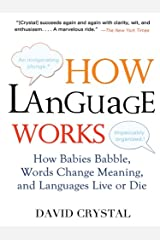 How Language Works: How Babies Babble, Words Change Meaning, and Languages Live or Die Kindle Edition