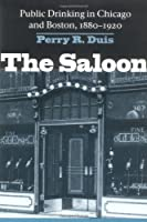 The Saloon: Public Drinking in Chicago and Boston 1880-1920