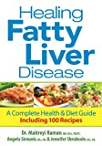 Healing Fatty Liver Disease: A Complete Health & Diet Guide: A Complete Health & Diet Guide, Including 100 Recipes