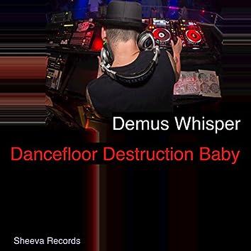 Dancefloor Destruction Baby