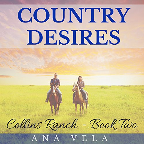 Country Desires     Collins Ranch, Book 2              By:                                                                                                                                 Ana Vela                               Narrated by:                                                                                                                                 Avianna Rey                      Length: 1 hr and 8 mins     1 rating     Overall 5.0