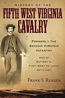 History of the Fifth West Virginia Cavalry: Formerly the Second Virginia Infantry, and of Battery G, 1st West Virginia Light Artillery