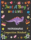 Just A Boy Who Loves Hadrosaurus Composition Notebook: New Hadrosaurus Composition Notebook And Story Journal Gifts For Boys .Wide Ruled Blank Lined ... Creative Notes.Cute Christmas Gift Idea