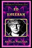 Ed Sheeran Therapeutic Coloring Book: Fun, Easy, and Relaxing Coloring Pages for Everyone (Ed...