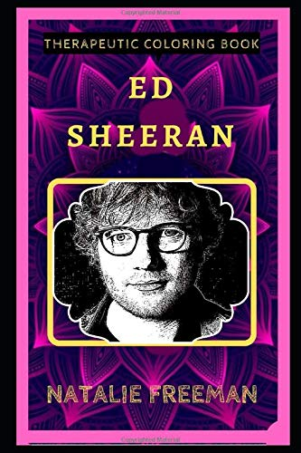 Ed Sheeran Therapeutic Coloring Book: Fun, Easy, and Relaxing Coloring Pages for Everyone (Ed Sheeran Therapeutic Coloring Books)